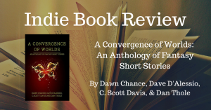 A Convergence of Worlds: An Anthology of Fantasy Short