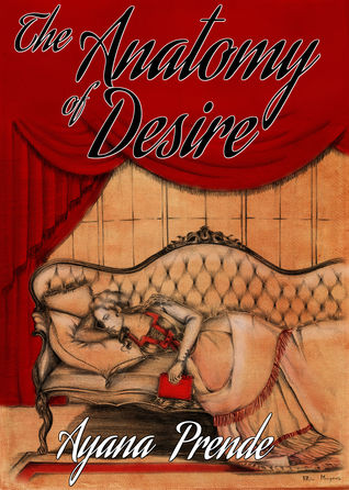 The Anatomy of Desire by  Ayana Prende ( Requested Review)