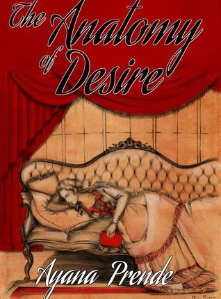 The Anatomy of Desire by  Ayana Prende ( RequestedReview)