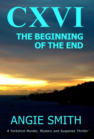 CXVI (The Beginning of the End #1) by  Angie Smith ( Requested Review )