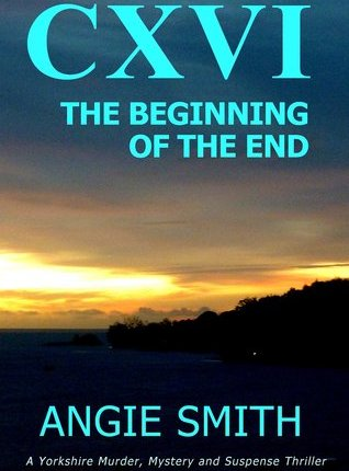 CXVI (The Beginning of the End #1) by  Angie Smith ( Requested Review)